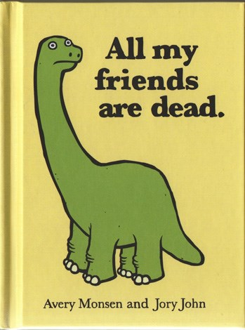 **All My Friends Are Dead (2010)** A dark comedic picture book about that showcases the downside of being everything from a carton of milk to a pot plant. This simplistic storybook is laugh-out-loud funny and is a fantastic primer for exploring the inevitable.