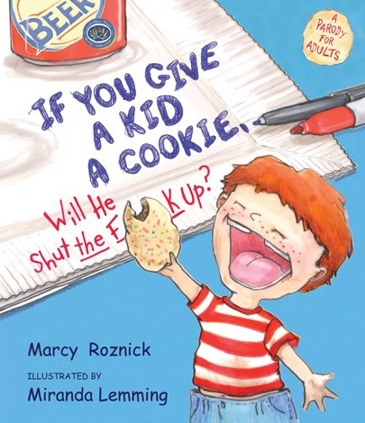 **If You Give a Kid a Cookie, Will He Shut the F**k Up? (2011)** This parody for adults poses one of life's most asked questions from parents who just want a freaking moments peace!