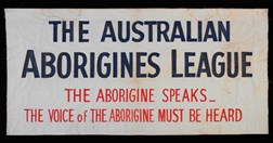 Banner made by Bill Onus for the Australian Aborigines League, c. 1940s (National Museum of Australia)