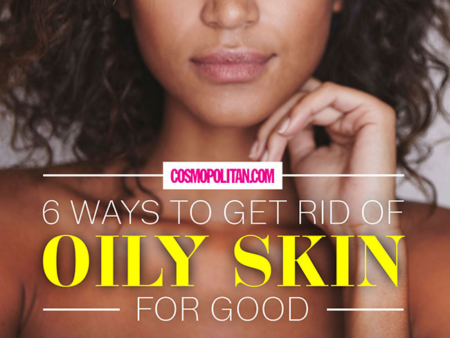 6 ways to get rid of oily skin for good