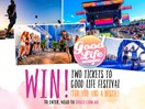 Win tickets to Good Life Festival for you and your bestie!