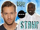 Is a Calvin Harris and Kayne West collab seriously on the cards?