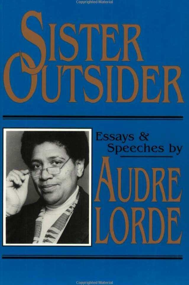 Sister Outsider by Audre Lorde <br><br> In this collection of 15 essays and speeches, radical feminist Lorde, who died in 1992, deals with sexism, racism, homophobia and class. Originally published in 1984, what she is saying is still relevant and important, maybe even more so in light of how little things have changed.