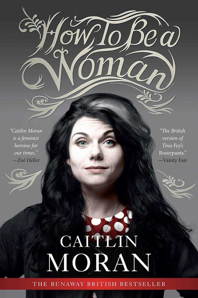 How to be a Woman by Caitlin Moran <br><br> The book that made me identify as a feminist when it was published in 2011. It's incredibly funny but also a brilliantly simply introduction to thinking like a feminist and the important of gender equality.