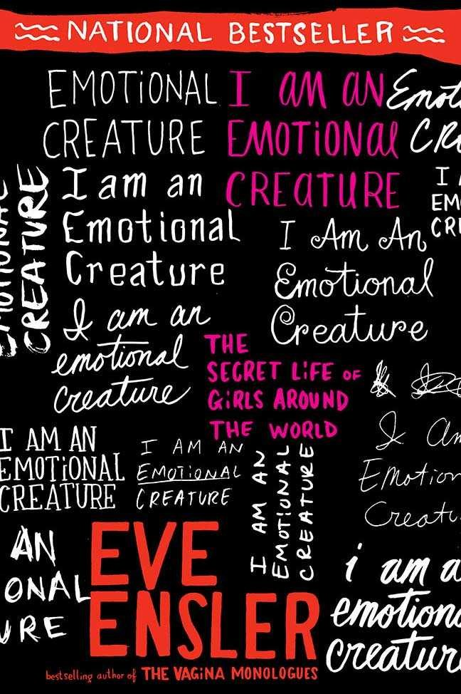 I Am An Emotional Creature by Eve Ensler <br><br> When I left my job as a secondary school librarian, I gave some of my students copies of this book as a leaving present. It's a collection of poems and monologues told from the perspective of teenage girls across the world. It's beautiful and defiant, and a call to reclaim yourself.