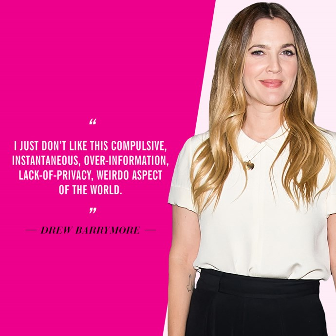 """​I just don't like this compulsive, instantaneous, over-information, lack-of-privacy, weirdo aspect of the world"" - <strong>Drew Barrymore</strong>​, in ​<em><a href=""http://www.marieclaire.co.uk/news/celebrity/494432/revealed-drew-barrymore-talks-romance-relationships-and-being-hollywood-s-most-famous-child-star.html#1RpxvTIF0PiHM8Ws.99"">Marie Claire UK</a></em>"