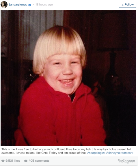"""January Jones again proves that she is the master of the TBT with this gem. <br><br> She captioned the pic, """"This is me. I was free to be happy and confident. Free to cut my hair this way by choice cause I felt awesome. I chose to look like Chris Farley and am proud of that. #noapologies #shineyhairdontcare"""" <br><br> We salute you, Jones."""
