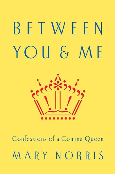 "<strong><em>BETWEEN YOU AND ME: CONFESSIONS OF A COMMA QUEEN</em> BY MARY NORRIS</strong> <br><br> ""The title's a little deceiving - this isn't a rigid style and grammar guide in the vein of cult favourite <em>Eats, Shoots, and Leaves</em>. Arguments about proper English language usage are in there, yes, so if your love of reading is tied to a love of language, you'll enjoy that. But really it's the memoir of a talented writer who just happens to have also been a copy editor at The New Yorker for many years. It's more charming than didactic. It's great."" - Natalie Matthews, ELLE.com senior editor"
