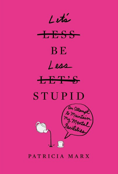 "<strong><em>LET'S BE LESS STUPID: AN ATTEMPT TO MAINTAIN MY MENTAL FACULTIES</em> BY PATRICIA MARX</strong> <br><br> ""New Yorker staff writer Patricia Marx's <em>Let's Be Less Stupid</em>, about her various and sundry attempts to wise-up her aging brain, could not be more fun, fanciful, enlightening, humorous, and hands-on."" - Lisa Shea, ELLE US contributing editor"