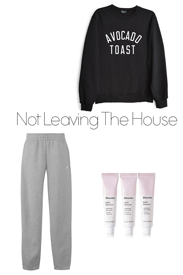 """<p>Not Leaving The House All Day</p> <p><a href=""""http://shopprivateparty.com/products/avocado-toast"""">Sweater</a>, $79</p> <p><a href=""""http://au.sportsdirect.com/nike-fleece-cuff-sweatpants-mens-481010?colcode=48101002&src=google&gclid=COuS4bCrvMoCFZeTvQodYg0M0A"""">Sweat pants</a>, $55</p> <p><a href=""""http://www.net-a-porter.com/au/en/product/592278/glossier/set-of-three-balm-dotcom"""">Glossier balm</a>, $41</p>"""