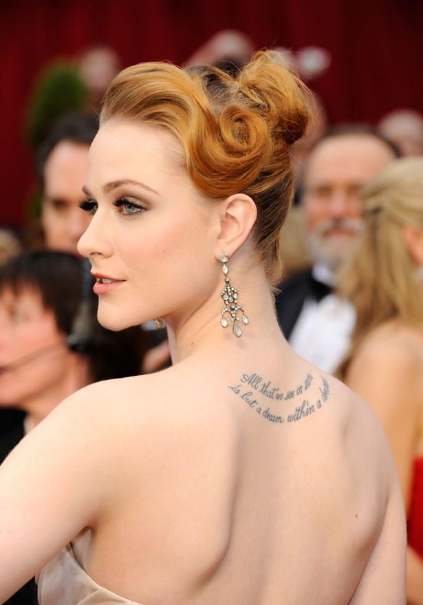 Evan Rachel Wood has this script on the back of her neck.