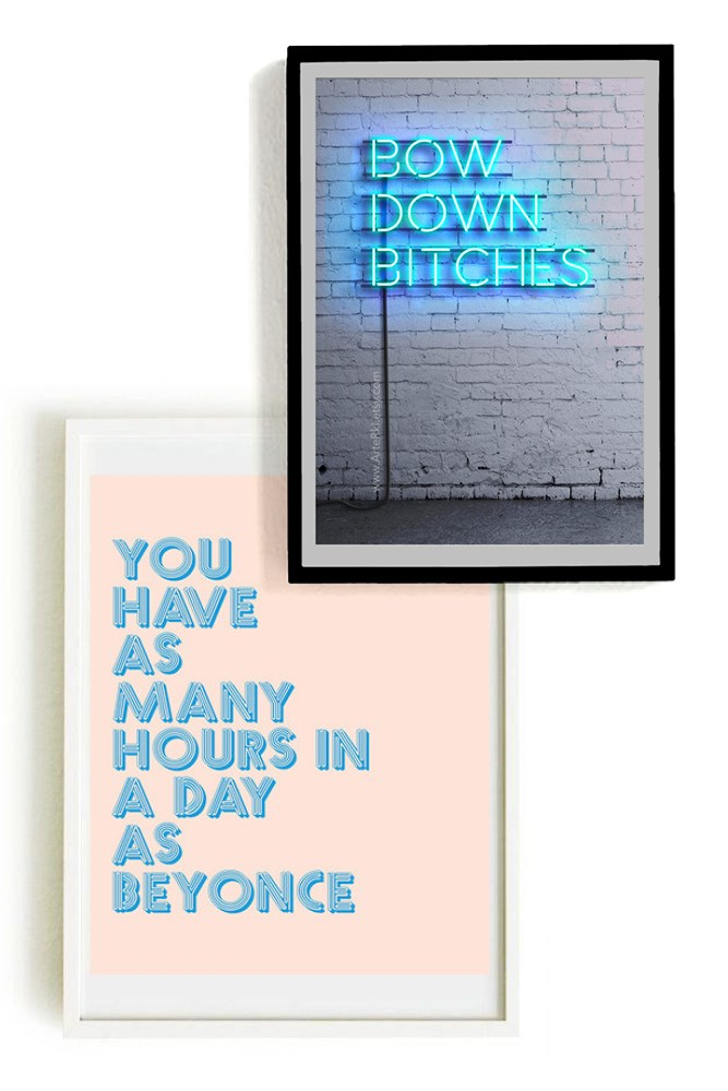 "<a href=""https://www.etsy.com/au/listing/209643977/bow-down-bitches-poster-beyonce-neon?ga_order=most_relevant&ga_search_type=all&ga_view_type=gallery&ga_search_query=beyonce&ref=sr_gallery_29http://"">ArteRKL Bow Down Bitches Poster,</a> $8.71. <br> <a href=""https://www.etsy.com/au/listing/267966810/queen-bey-print-you-have-as-many-hours?ga_order=most_relevant&ga_search_type=all&ga_view_type=gallery&ga_search_query=beyonce&ref=sr_gallery_17"">The Sorority Store You Have As Many Hours in a Day as Beyoncé Print, </a>$10."