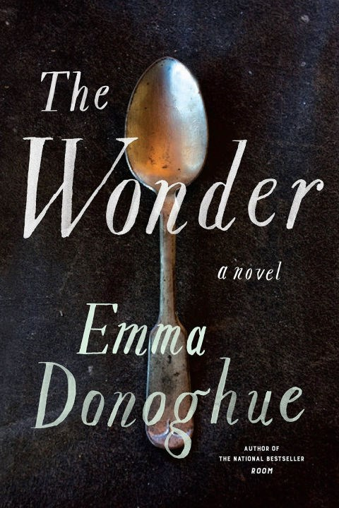 <p>'The Wonder' by Emma Donoghue<p> <p> The author of the best-selling Room is back with another novel inspired by history—here, it's the so-called Fasting Girls—and the psychology of children in punishing situations. Lib Wright, a highly trained nurse, is tasked with watching over Anna O'Donnell, a pious young girl who claims to be existing without food.