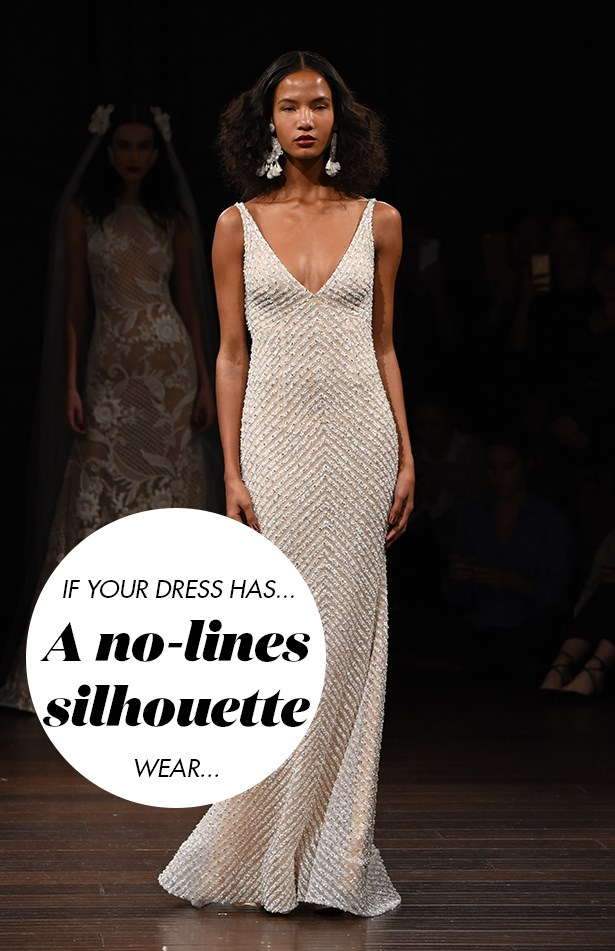 <p> If your dress has a no-lines-allowed silhouette...