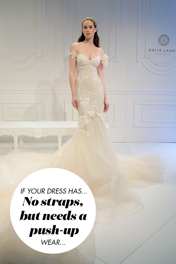 <p> If your dress is strapless, but you still need a bit of a push up...
