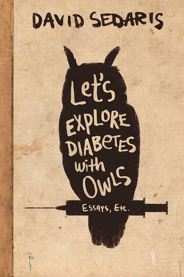 <strong>Let's Explore Diabetes with Owls by David Sedaris</strong><br><br> David Sedaris' collection of hilarious, poignant essays proves why he is one of the most celebrated authors alive today.