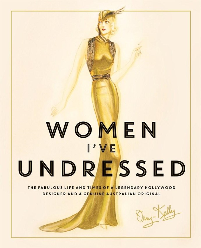 **Women I've Undressed** by Orry-Kelly Orry-Kelly was an award winning Hollywood costume designer from Kiama, NSW. This little known Aussie larrikin reveals that he was Carey Grant's secret lover in this delightful memoir.