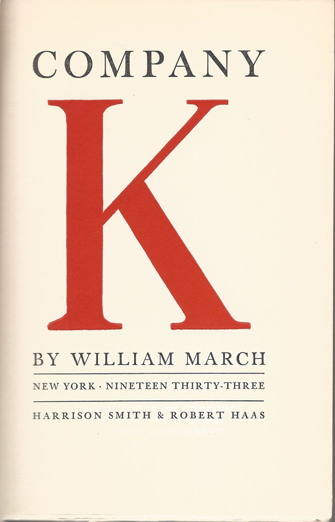 "William March's 1933 best-seller *Company K* is regarded as one of the most honest and most telling books about World War I and is the most reprinted book by March. The book is made up of ""113 vignettes"" of life in 'Company K'."
