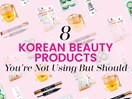 8 Korean beauty products you're not using but should