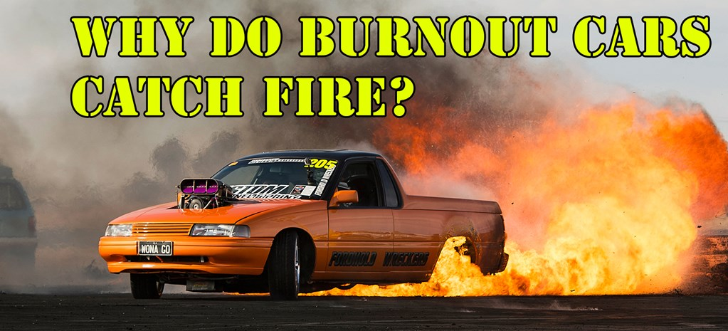 WHY DO BURNOUT CARS CATCH FIRE?