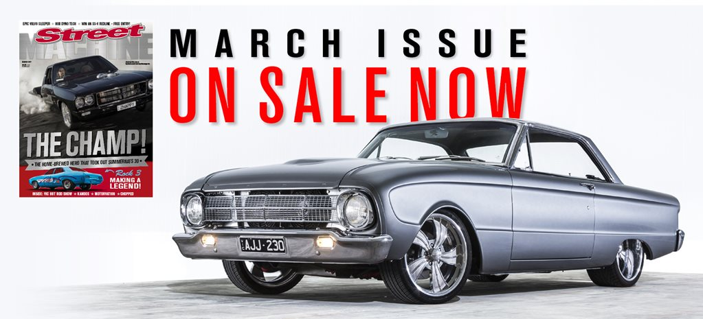 STREET MACHINE MARCH 2017 ON SALE NOW