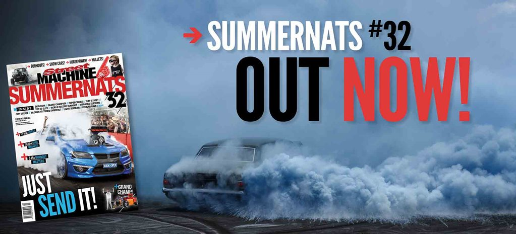 2019 Street Machine Summernats 32 magazine on sale now