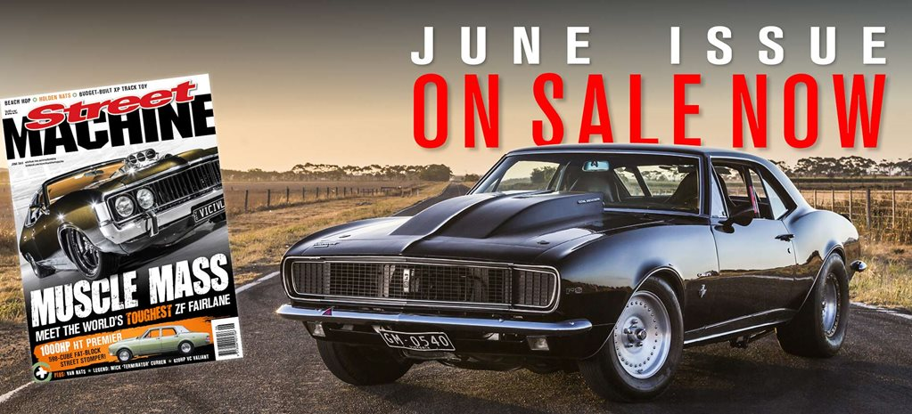 Street Machine June 2019 on sale now!