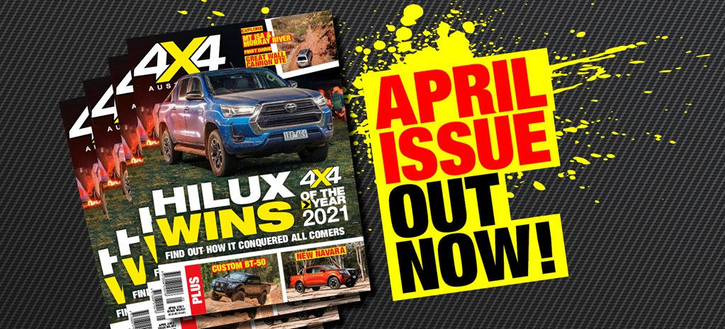 April 2021 issue of 4X4 Australia is out now