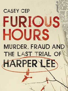casey-cep-furious-hours-murder-fraud-and-the-last-trial-of-harper-lee.jpg