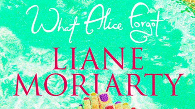 <i>What Alice Forgot</i> by Liane Moriarty