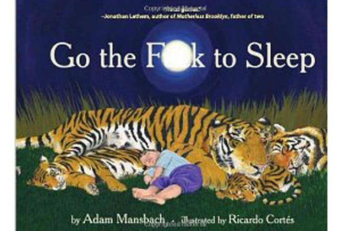 Go the F**k to Sleep.