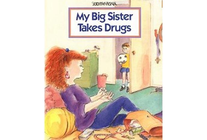 My Big Sister Takes Drugs.