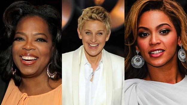 Oprah Winfrey, Ellen DeGeneres, Beyonce Knowles,
