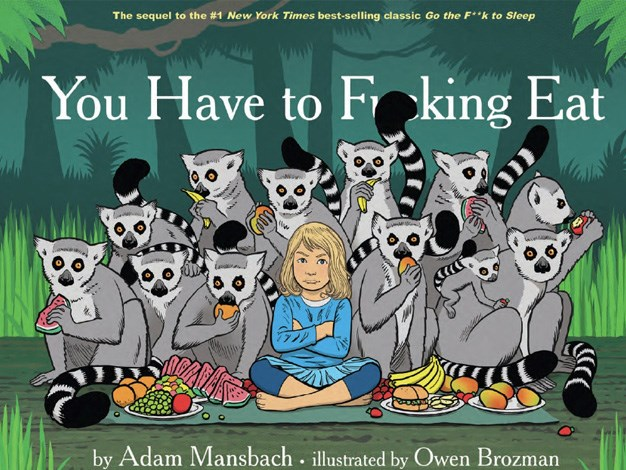 You Have to F**king Eat is the highly anticipated sequel to *Go the F**k to Sleep*.