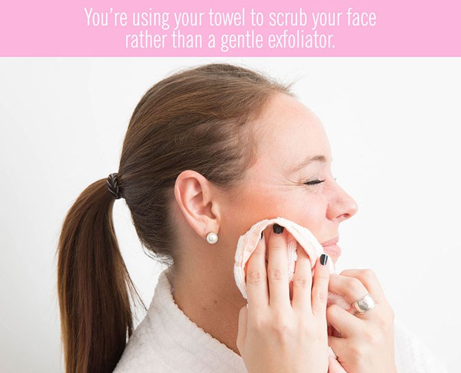 """**10. You're exfoliating your face with your towel.**   Sure, your bath towel could provide added exfoliation, but that's not what it's there for, so don't use it to scrub away last night's makeup sins. Instead, apply an exfoliator that's subtly gritty yet still soft and won't scratch your face. Usecircular motions to massage the exfoliatorover your skin and you'llslough away flaky, dead layers. Try[Swisse Bamboo Facial Exfoliant.](https://www.priceline.com.au/skincare/face-care/facial-cleansers-and-scrubs/swisse-bamboo-facial-exfoliant-125-ml