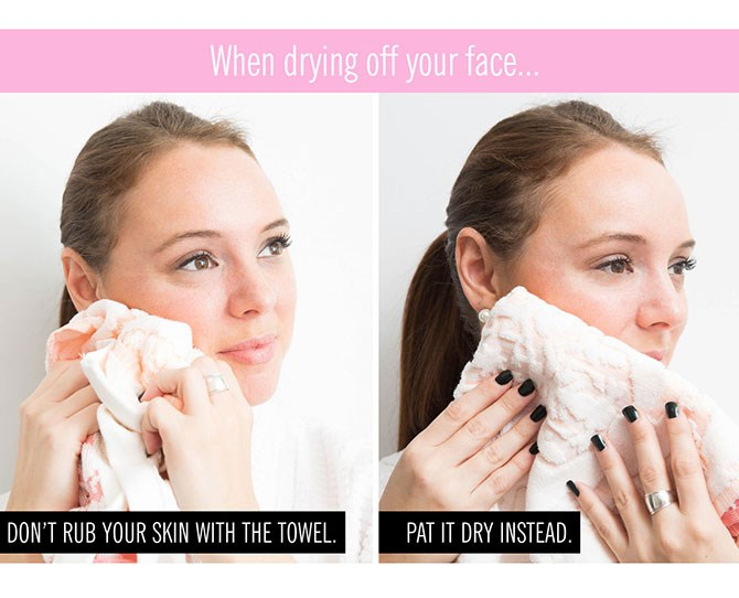 """**11. You're rubbing your skin with your towel to dry it.**    Stop what you're doing and pat your face rather than rubbing it raw. Again, you should have exfoliated it with your scrub, allowing it do the work, so there's no need to be rough and rub it to death.   Source: [Cosmo US](http://www.cosmopolitan.com/style-beauty/beauty/how-to/a48460/how-to-remove-makeup/