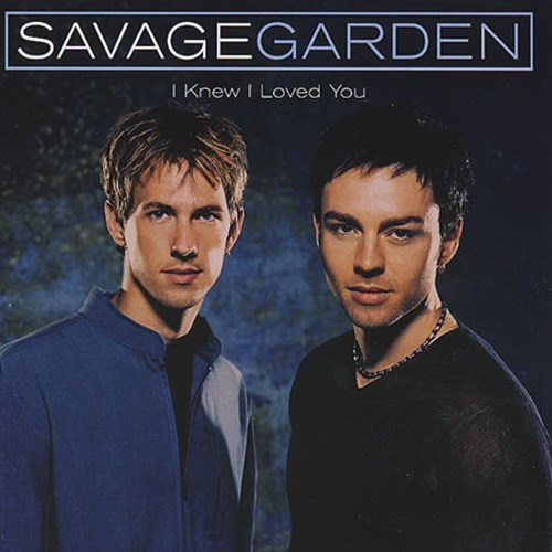 'I knew I loved you' by Savage Garden