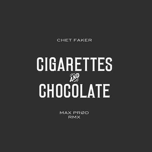 'Cigarettes and chocolate' by Chet Faker