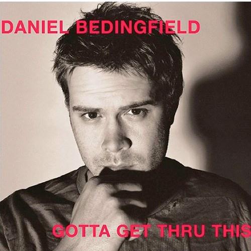 'Gotta get thru this' by Daniel Bedingfeld