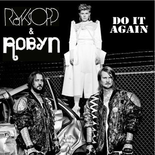 'Do it again' by Roykspopp and Robyn