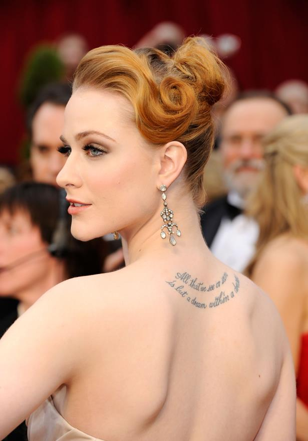 Evan Rachel Wood has this script on the back of her neck.