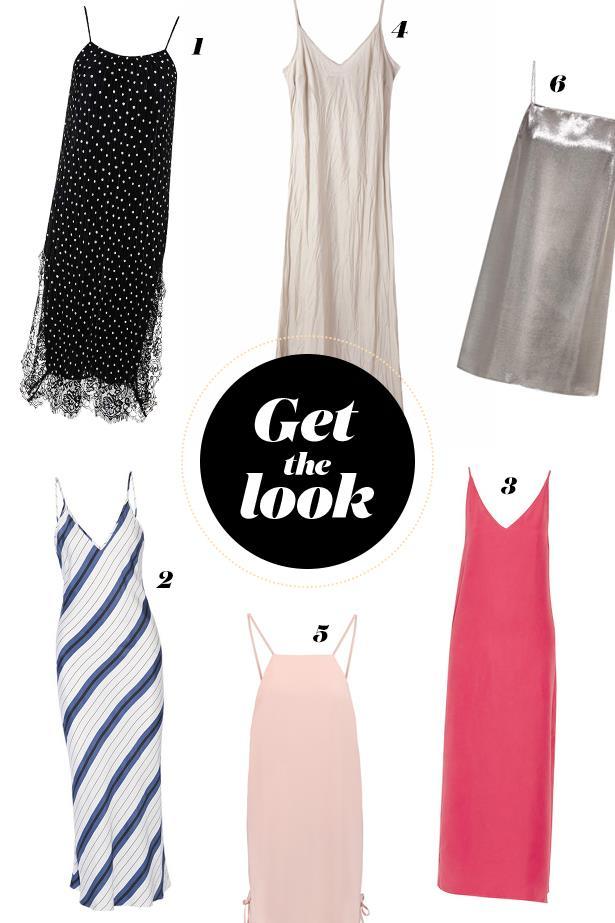 """Get the look:<br><br> 1. Dress, $70, <a href=""""http://www.topshop.com/en/tsuk/product/spot-print-plisse-slip-dress-5519862?bi=20&ps=20"""">Topshop</a>.<br> 2. Dress, $752, <a href=""""https://www.net-a-porter.com/au/en/product/682853/Protagonist/striped-silk-twill-midi-dress"""">Protagonist</a>. <br> 3. Dress, $461, <a href=""""https://www.net-a-porter.com/au/en/product/675280/Equipment/racquel-silk-charmeuse-maxi-dress"""">Equipment</a>.<br> 4. Dress, $256, <a href=""""https://www.organicbyjohnpatrick.com/collections/all/products/bias-long-slip-nude-1"""">Organic by John Patrick</a>. <br> 5. Dress, $169, <a href=""""https://www.theoutnet.com/en-AU/product/MSGM/Crepe-mini-dress/697903"""">MSGM</a>.<br> 6. Dress, $1,755, <a href=""""http://www.mytheresa.com/en-au/metallic-silk-blend-slip-dress-576569.html"""">Saint Laurent</a>."""