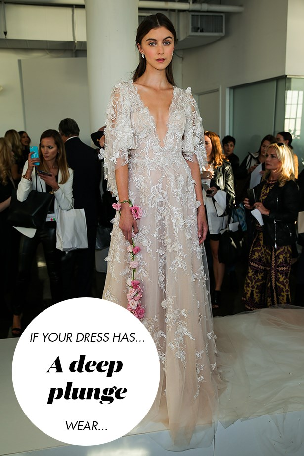 <p> If your dress has a deep plunge...