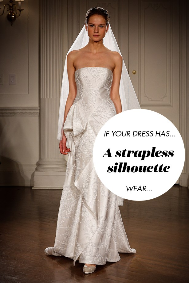 <p> If your dress is strapless...