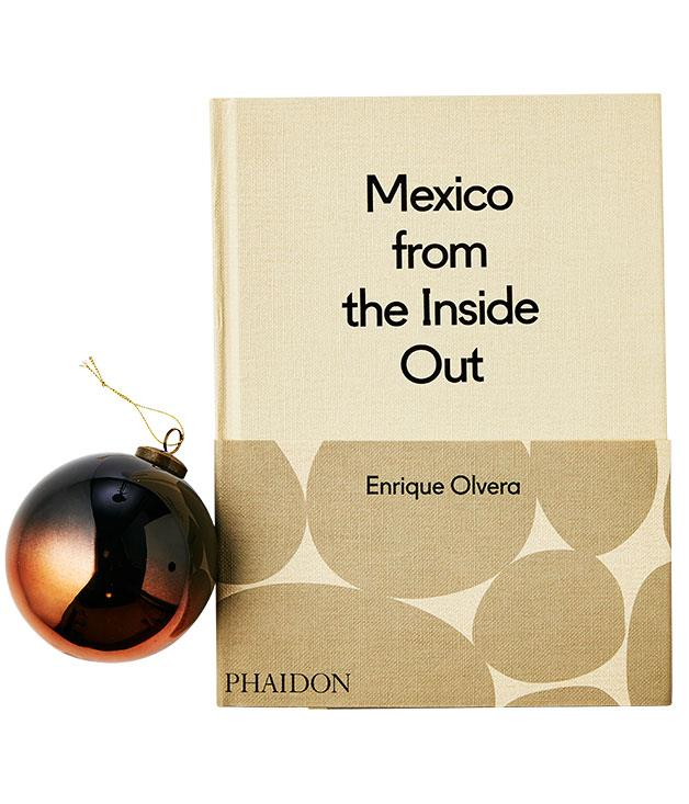 **Mexico from the Inside Out, Enrique Olvera** The inspiring and highly inventive food Enrique Olvera cooks at Pujol is juxtaposed to winning effect with homestyle dishes and Araceli Paz's verité images of the Mexico from which it all came. Must cook: corn-husk meringue and corn mousse.(Phaidon, $75)