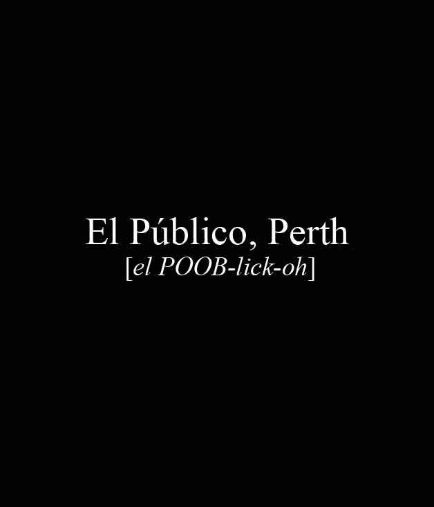 **** El Público, 511 Beaufort St, Highgate, 0418 187 708, [elpublico.com.au](http://elpublico.com.au/)  _[Read our review of El Público here.](http://www.gourmettraveller.com.au/restaurants/restaurant-guide/restaurant-reviews/e/el/el-p%C3%BAblico/)_