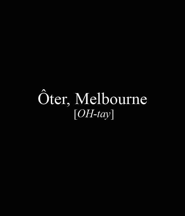 **** Ôter,137 Flinders La, Melbourne,(03) 9639 7073,[oter.com.au](http://oter.com.au/)  [_Read our review of Ôter here._](http://www.gourmettraveller.com.au/restaurants/restaurant-news-features/2016/5/%C3%B4ter-opens-on-flinders-lane/)