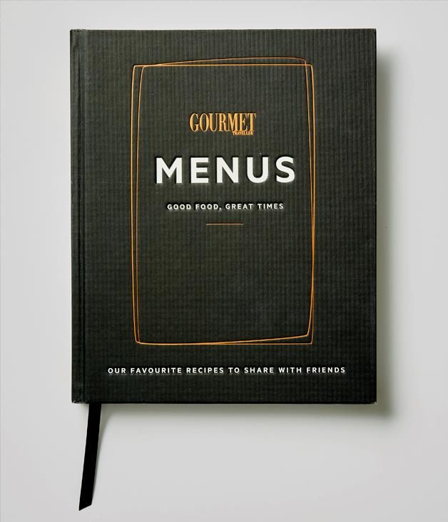 **Menus by Gourmet Traveller** The most important ingredient of any meal is the company. So when it came to our first hardcover cookbook, we pulled together a collection of menus to be shared with friends. It's a gift that will stand the test of time.  _$59.99, [magshop.com.au/australian-gourmet-traveller-menus](https://www.magshop.com.au/australian-gourmet-traveller-menus)_