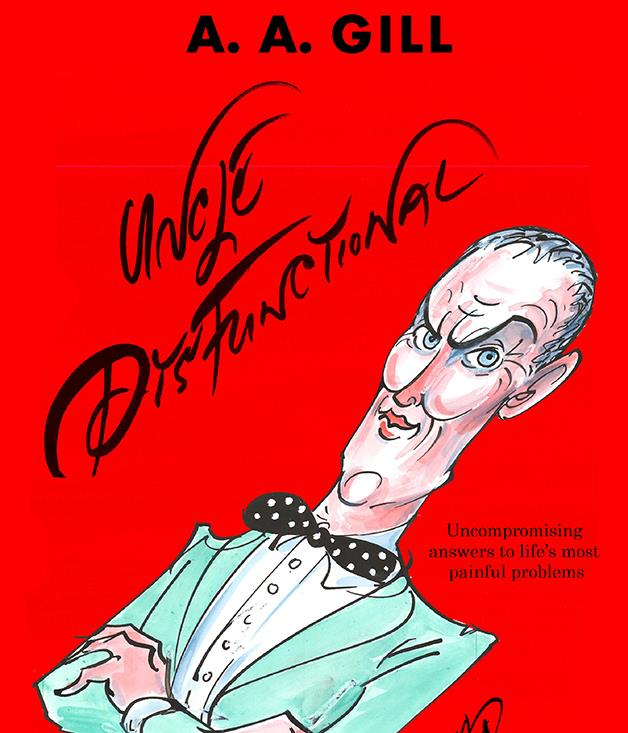 "**Uncle Dysfunctional - AA Gill** The late and great [AA Gill](http://www.gourmettraveller.com.au/travel/travel-news-features/2016/12/aa-gills-final-column-for-gourmet-traveller/) uses his unmatched wit to answer the problems of everyday life. Whether it's balding, man-bags or trouble with the daughter's boyfriend, this collection of his ""Agony Uncle"" columns for _Esquire _ has it covered. _Available from [allenandunwin.com](https://www.allenandunwin.com/), $24.99._"