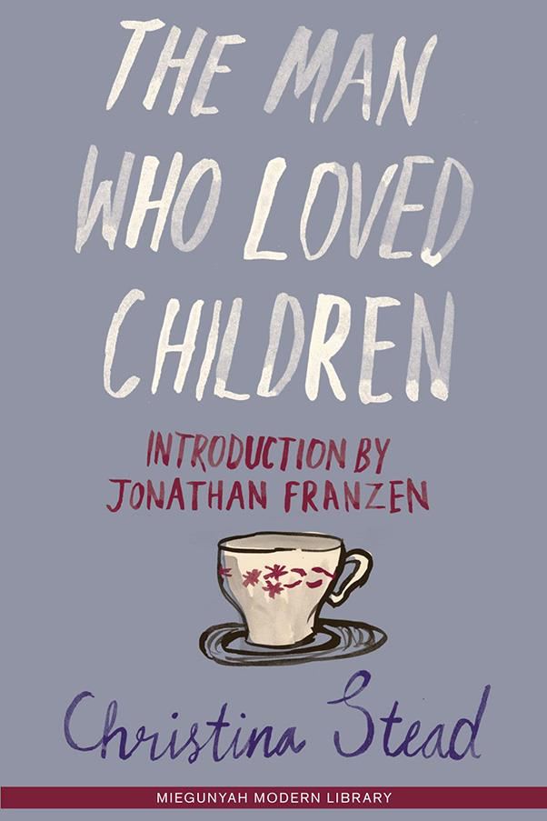 <strong>The Man Who Loved Children by Christina Stead</strong><br><br> An in-depth study of a Sydney-based suburban family, the Pollits, (the setting was changed to Washington D.C. to cater to American audiences later), Stead's 1940s novel is a personal favourite of novelists Jonathan Franzen and Angela Carter.